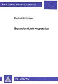 Expansion Durch Kooperation: Wachstumsstrategien Mittelstaendischer Unternehmen Im Europaeischen Binnenmarkt