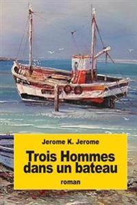 Trois Hommes Dans Un Bateau: Sans Oublier Le Chien!