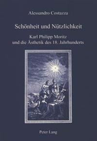 Schoenheit Und Nuetzlichkeit: Karl Philipp Moritz Und Die Aesthetik Des 18. Jahrhunderts