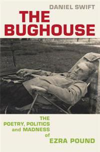 Bughouse - the poetry, politics and madness of ezra pound