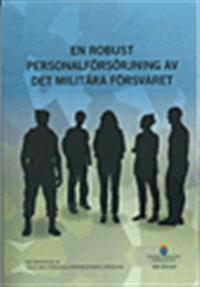 En robust personalförsörjning av det militära försvaret. SOU 2016:63. : Betänkande från 2015 års personalförsörjningsutredning -  pdf epub