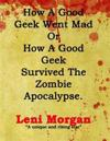 How a Good Geek Went Mad or How a Good Geek Survived the Zombie Apocalypse