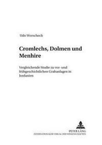 Cromlechs, Dolmen Und Menhire: Vergleichende Studie Zu VOR- Und Fruehgeschichtlichen Grabanlagen in Jordanien
