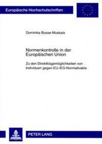 Normenkontrolle in Der Europaeischen Union: Zu Den Direktklagemoeglichkeiten Von Individuen Gegen Eu-/Eg-Normativakte
