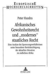 Afrikanisches Gewohnheitsrecht Und -Modernes- Staatliches Recht: Eine Analyse Des Spannungsverhaeltnisses Unter Besonderer Beruecksichtigung Der Aktue