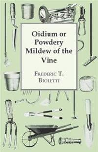Oidium or Powdery Mildew of the Vine