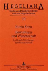 Bewusstsein Und Wissenschaft: Zu Hegels Nuernberger Systemkonzeption