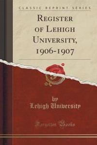 Register of Lehigh University, 1906-1907 (Classic Reprint)