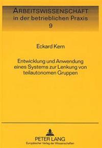 Entwicklung Und Anwendung Eines Systems Zur Lenkung Von Teilautonomen Gruppen: Analyse Der Betriebswirtschaftlichen Und Sozialwissenschaftlichen Auswi