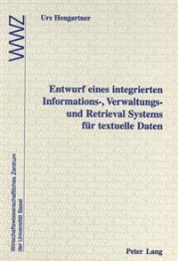 Entwurf Eines Integrierten Informations-, Verwaltungs- Und Retrieval Systems Fuer Textuelle Daten