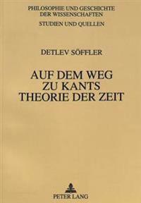 Auf Dem Weg Zu Kants Theorie Der Zeit: Untersuchung Zur Genese Des Zeitbegriffs in Der Philosophie Immanuel Kants