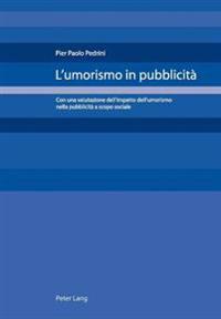 L'Umorismo in Pubblicità: Con Una Valutazione Dell'impatto Dell'umorismo Nella Pubblicità a Scopo Sociale