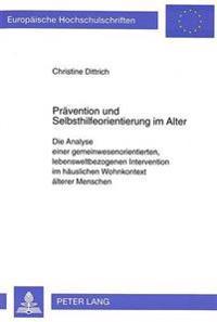 Praevention Und Selbsthilfeorientierung Im Alter: Die Analyse Einer Gemeinwesenorientierten, Lebensweltbezogenen Intervention Im Haeuslichen Wohnkonte