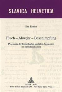 Fluch - Abwehr - Beschimpfung: Pragmatik Der Formelhaften Verbalen Aggression Im Serbokroatischen