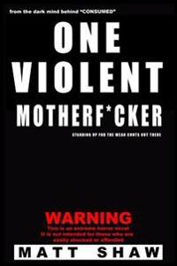 One Violent Motherf*cker