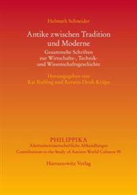 Antike Zwischen Tradition Und Moderne: Gesammelte Schriften Zur Wirtschafts-, Technik- Und Wissenschaftsgeschichte