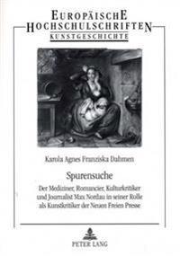 Spurensuche: Der Mediziner, Romancier, Kulturkritiker Und Journalist Max Nordau in Seiner Rolle ALS Kunstkritiker Der Neuen Freien