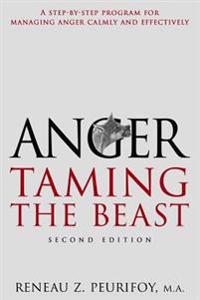 Anger: A Step-By-Step Program for Managing Anger Calmly and Effectively: Taming the Beast