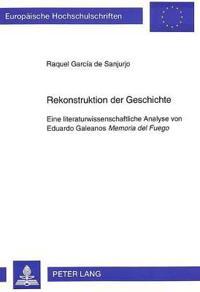 Rekonstruktion Der Geschichte: Eine Literaturwissenschaftliche Analyse Von Eduardo Galeanos. Memoria del Fuego