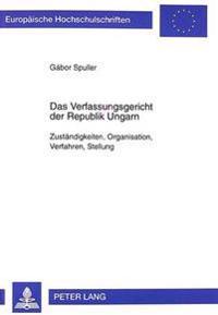 Das Verfassungsgericht Der Republik Ungarn: Zustaendigkeiten, Organisation, Verfahren, Stellung