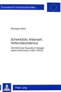 Scheinbluete, Krisenzeit, Nationalsozialismus: Die Weimarer Republik Im Spiegel Spaeter Zeitromane (1928-1932/3)