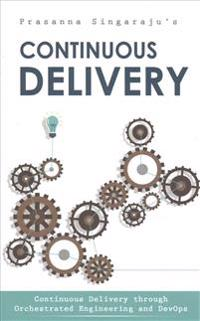 Continuous Delivery: Through Orchestrated Engineering and Principles of Devops