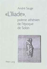 «l'iliade», Poème Athénien de l'Époque de Solon: Préface de Claude Poux