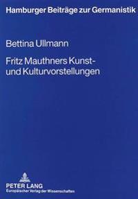 Fritz Mauthners Kunst- Und Kulturvorstellungen: Zwischen Traditionalitaet Und Modernitaet