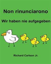 Non Rinunciarono Wir Haben Nie Aufgegeben: Libro Illustrato Per Bambini Italiano-Tedesco (Edizione Bilingue)