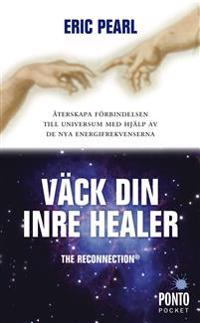 Väck din inre healer : återskapa förbindelsen till universum med hjälp av de nya energifrekvenserna