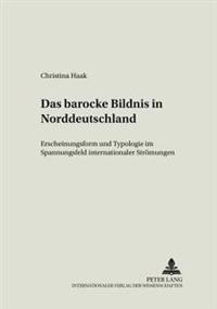 Das Barocke Bildnis in Norddeutschland: Erscheinungsform Und Typologie Im Spannungsfeld Internationaler Stroemungen