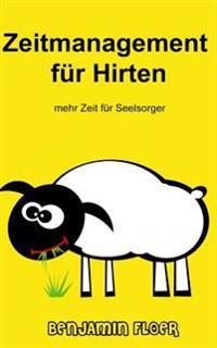 Zeitmanagement Fur Hirten: Mehr Zeit Fur Seelsorger
