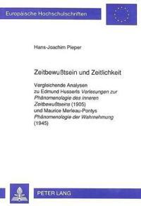 Zeitbewusstsein Und Zeitlichkeit: Vergleichende Analysen Zu Edmund Husserls Vorlesungen Zur Phaenomenologie Des Inneren Zeitbewusstseins (1905). Und M