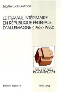 Le Travail Interimaire En Republique Federale D'Allemagne (1967-1982): Analyse D'Un Echec Programme