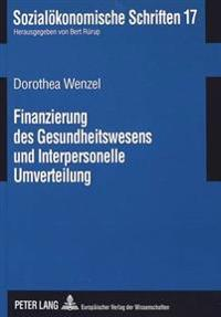 Finanzierung Des Gesundheitswesens Und Interpersonelle Umverteilung: Mikrosimulationsuntersuchung Der Einkommenswirkung Von Reformvorschlaegen Zur Gkv