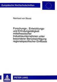 Forschungs-, Entwicklungs- Und Erfindungstaetigkeit Mittelhessischer Industrieunternehmen Unter Besonderer Beruecksichtigung Regionalspezifischer Einf