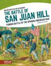 The Battle of San Juan Hill: Famous Battle of the Spanish-American War