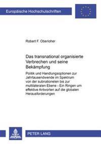 Das Transnational Organisierte Verbrechen Und Seine Bekaempfung: Politik Und Handlungsoptionen Zur Jahrtausendwende Im Spektrum Von Der Subnationalen