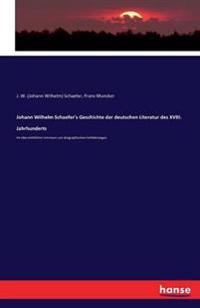 Johann Wilhelm Schaefer's Geschichte Der Deutschen Literatur Des XVIII. Jahrhunderts