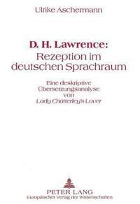 D.H. Lawrence: Rezeption Im Deutschen Sprachraum: Eine Deskriptive Uebersetzungsanalyse Von Lady Chatterley's Lover