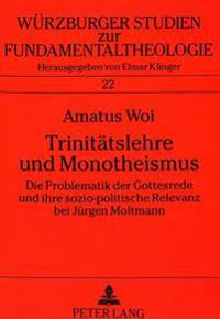 Trinitaetslehre Und Monotheismus: Die Problematik Der Gottesrede Und Ihre Sozio-Politische Relevanz Bei Juergen Moltmann