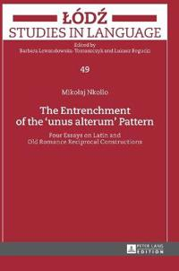 The Entrenchment of the Unus Alterum Pattern: Four Essays on Latin and Old Romance Reciprocal Constructions