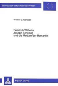 Friedrich Wilhelm Joseph Schelling Und Die Medizin Der Romantik: Studien Zu Schellings Wuerzburger Periode