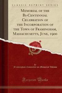 Memorial of the Bi-Centennial Celebration of the Incorporation of the Town of Framingham, Massachusetts, June, 1900 (Classic Reprint)
