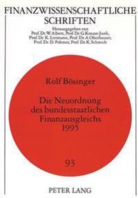 Die Neuordnung Des Bundesstaatlichen Finanzausgleichs 1995: Eine Theoretische Und Empirische Analyse Unter Beruecksichtigung Von Allokationstheoretisc