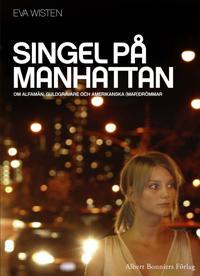 Singel på Manhattan : Om alfamän, guldgrävare och amerikanska (mar)drömmar