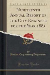 Nineteenth Annual Report of the City Engineer for the Year 1885 (Classic Reprint)