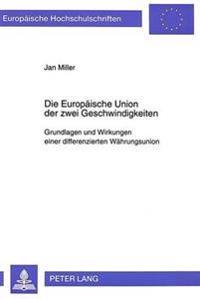 Die Europaeische Union Der Zwei Geschwindigkeiten: Grundlagen Und Wirkungen Einer Differenzierten Waehrungsunion