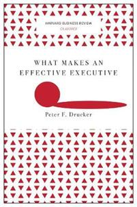 What Makes an Effective Executive (Harvard Business Review Classics)