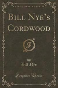 Bill Nye's Cordwood (Classic Reprint)